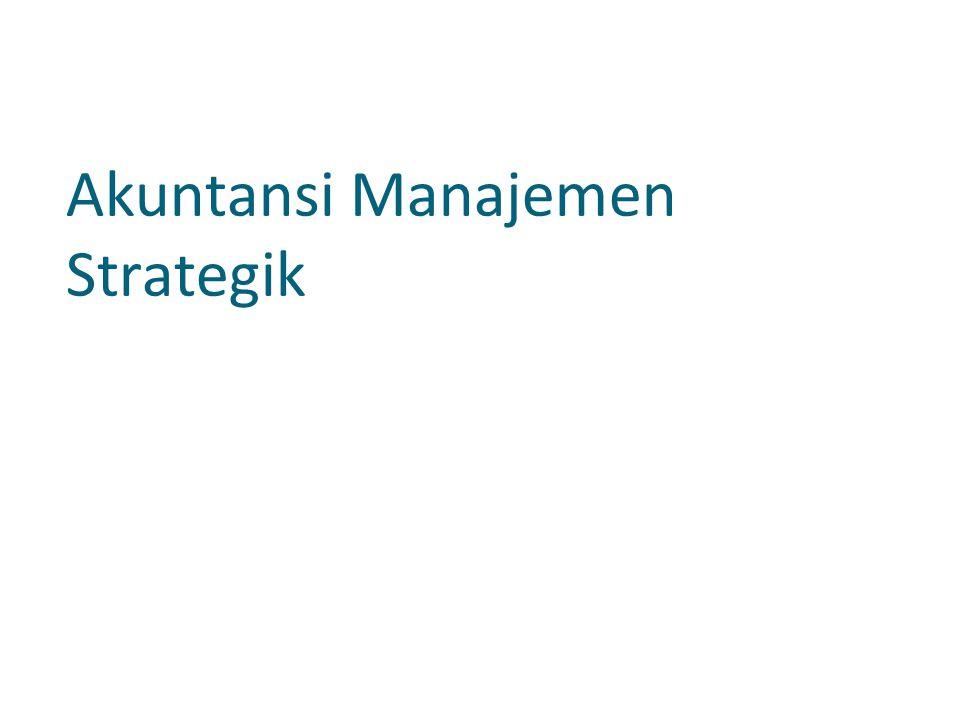 Akuntansi Manajemen Strategik akuntansi manajemen tradisional menitikberatkan pada penyediaan informasi untuk tahap-tahap pengelolaan: (1) penyusunan anggaran, (2) pengimpelementasian, dan (3) pengendalian.
