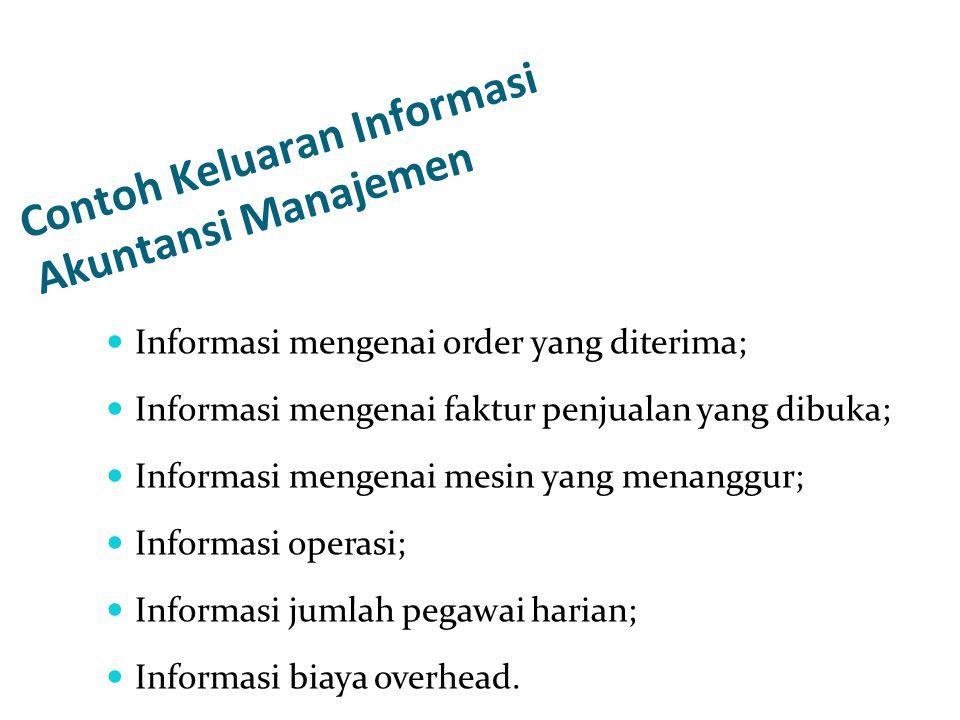 Contoh Keluaran Informasi Akuntansi Manajemen Informasi mengenai order penjualan yang belum dipenuhi; Informasi mengenai pemborosan bahan; Informasi mengenai biaya overhead untuk setiap departemen
