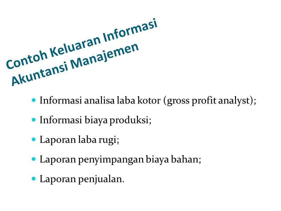 Contoh Keluaran Informasi Akuntansi Manajemen Informasi analisa laba kotor (gross profit analyst); Informasi biaya produksi; Laporan laba rugi; Lapora