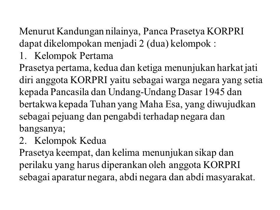 Menurut Kandungan nilainya, Panca Prasetya KORPRI dapat dikelompokan menjadi 2 (dua) kelompok : 1. Kelompok Pertama Prasetya pertama, kedua dan ketiga