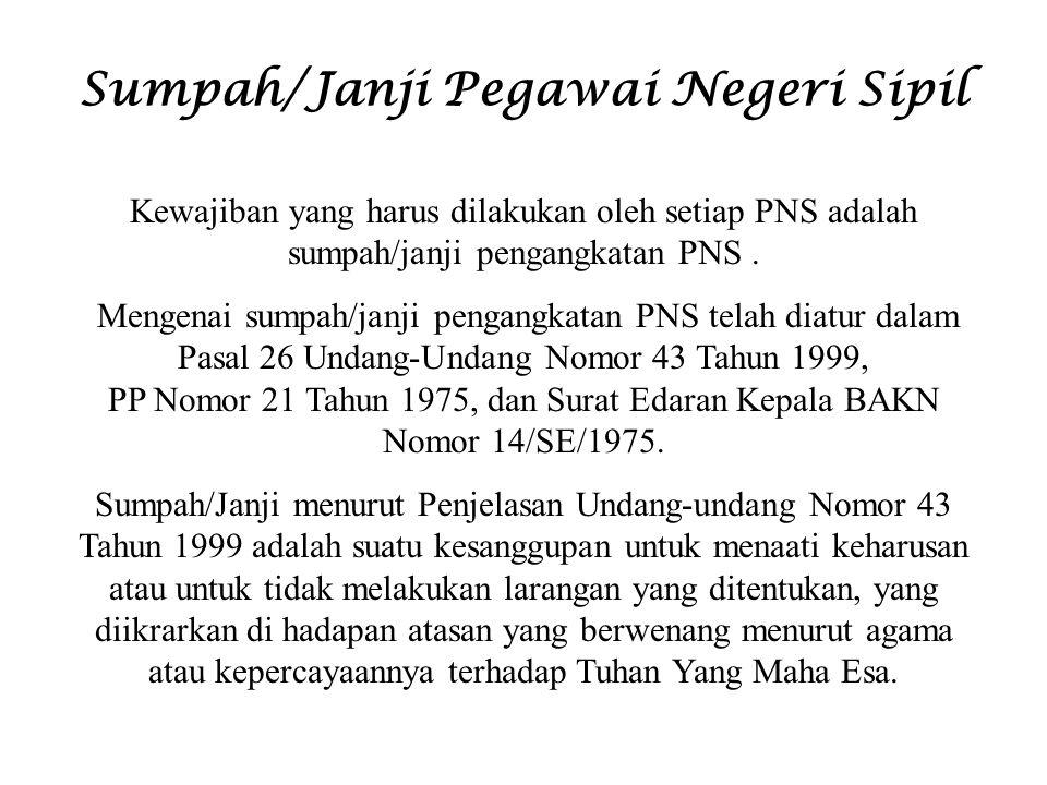 Sumpah/Janji Pegawai Negeri Sipil Kewajiban yang harus dilakukan oleh setiap PNS adalah sumpah/janji pengangkatan PNS. Mengenai sumpah/janji pengangka
