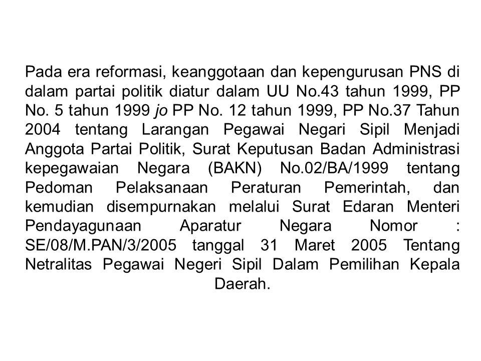 Pada era reformasi, keanggotaan dan kepengurusan PNS di dalam partai politik diatur dalam UU No.43 tahun 1999, PP No. 5 tahun 1999 jo PP No. 12 tahun