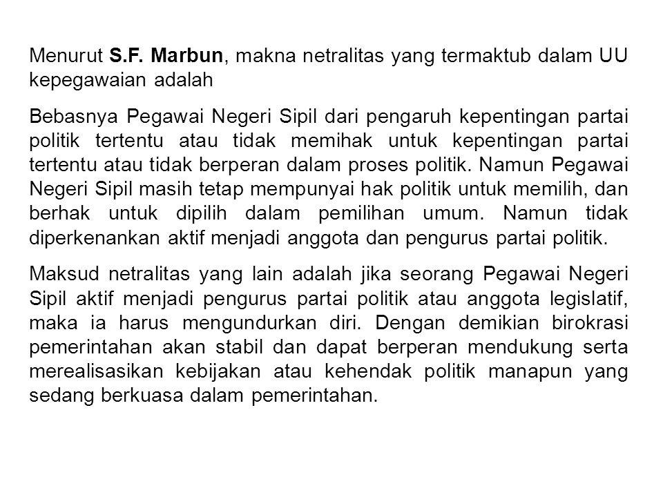 Menurut S.F. Marbun, makna netralitas yang termaktub dalam UU kepegawaian adalah Bebasnya Pegawai Negeri Sipil dari pengaruh kepentingan partai politi