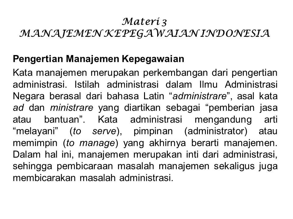 Materi 3 MANAJEMEN KEPEGAWAIAN INDONESIA Pengertian Manajemen Kepegawaian Kata manajemen merupakan perkembangan dari pengertian administrasi. Istilah