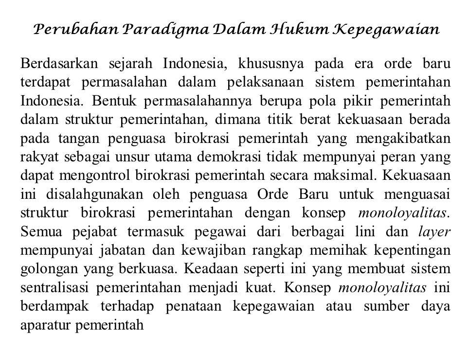 Perubahan Paradigma Dalam Hukum Kepegawaian Berdasarkan sejarah Indonesia, khususnya pada era orde baru terdapat permasalahan dalam pelaksanaan sistem