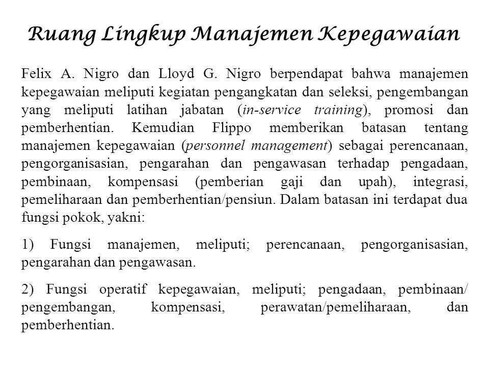 Ruang Lingkup Manajemen Kepegawaian Felix A. Nigro dan Lloyd G. Nigro berpendapat bahwa manajemen kepegawaian meliputi kegiatan pengangkatan dan selek