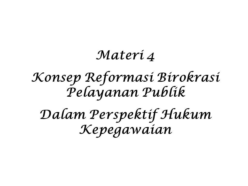 Materi 4 Konsep Reformasi Birokrasi Pelayanan Publik Dalam Perspektif Hukum Kepegawaian