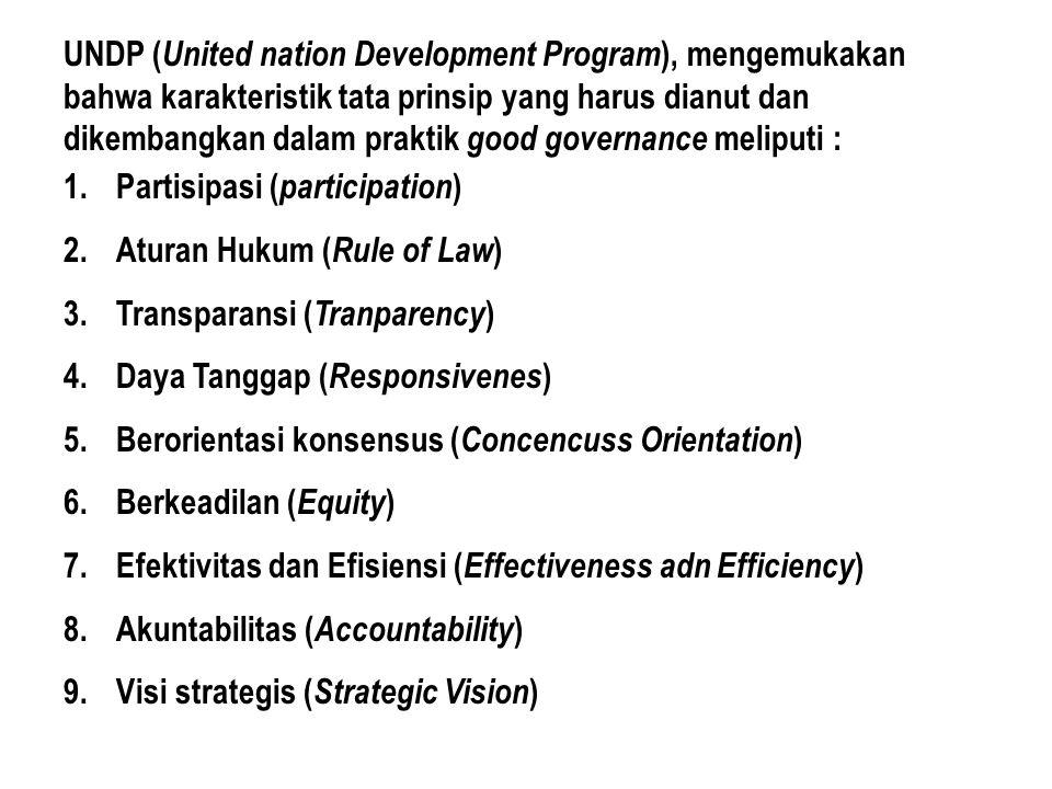 UNDP ( United nation Development Program ), mengemukakan bahwa karakteristik tata prinsip yang harus dianut dan dikembangkan dalam praktik good govern