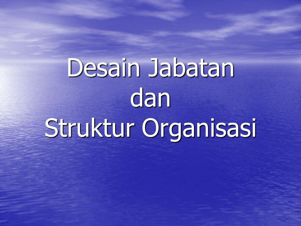 Desain Jabatan (pekerjaan) Merupakan cara yang utama dalam membagi tugas – tugas.