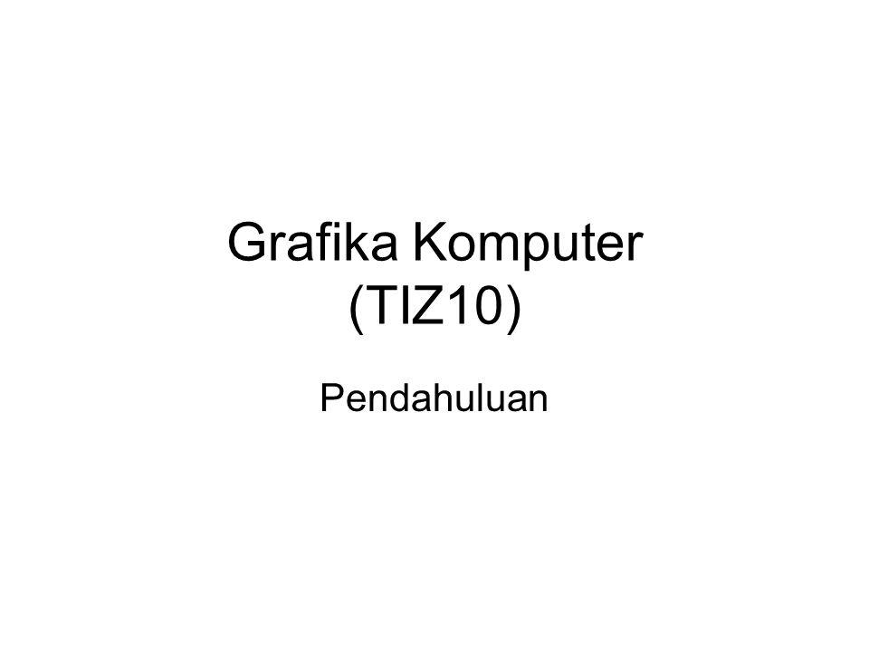 Grafika Komputer (TIZ10) Pendahuluan