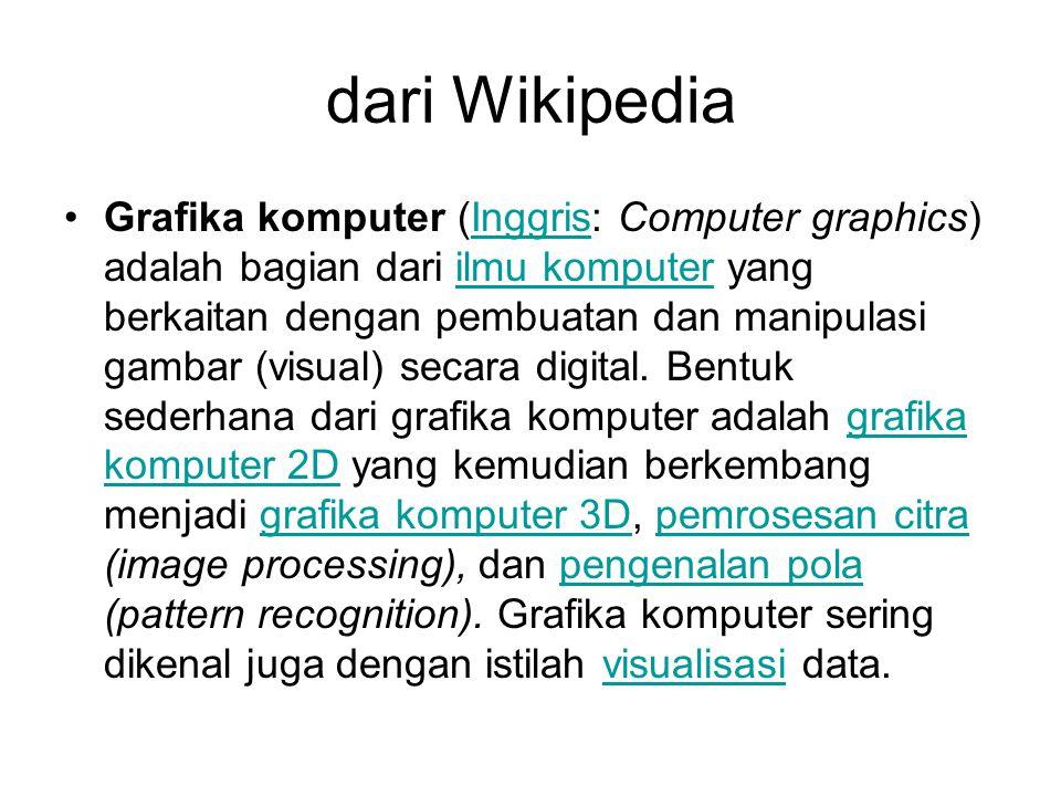 dari Wikipedia Grafika komputer (Inggris: Computer graphics) adalah bagian dari ilmu komputer yang berkaitan dengan pembuatan dan manipulasi gambar (v