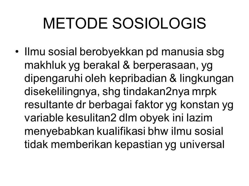 METODE SOSIOLOGIS Ilmu sosial berobyekkan pd manusia sbg makhluk yg berakal & berperasaan, yg dipengaruhi oleh kepribadian & lingkungan disekelilingny