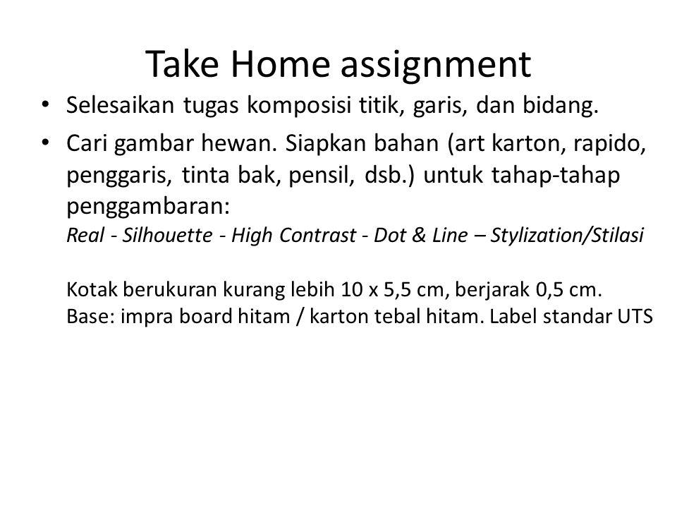 Take Home assignment Selesaikan tugas komposisi titik, garis, dan bidang. Cari gambar hewan. Siapkan bahan (art karton, rapido, penggaris, tinta bak,