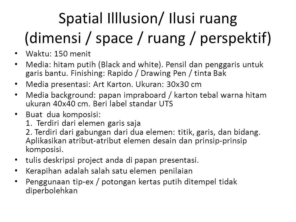 Spatial Illlusion/ Ilusi ruang (dimensi / space / ruang / perspektif) Waktu: 150 menit Media: hitam putih (Black and white). Pensil dan penggaris untu