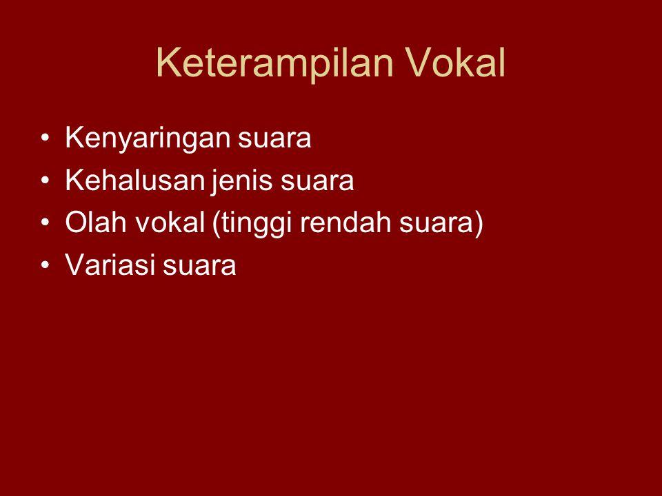 Keterampilan Vokal Kenyaringan suara Kehalusan jenis suara Olah vokal (tinggi rendah suara) Variasi suara