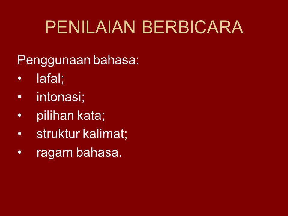 PENILAIAN BERBICARA Penggunaan bahasa: lafal; intonasi; pilihan kata; struktur kalimat; ragam bahasa.