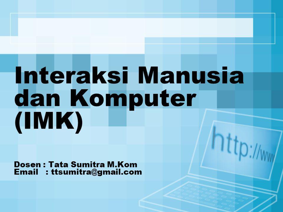 Interaksi Manusia dan Komputer (IMK) Dosen : Tata Sumitra M.Kom Email : ttsumitra@gmail.com