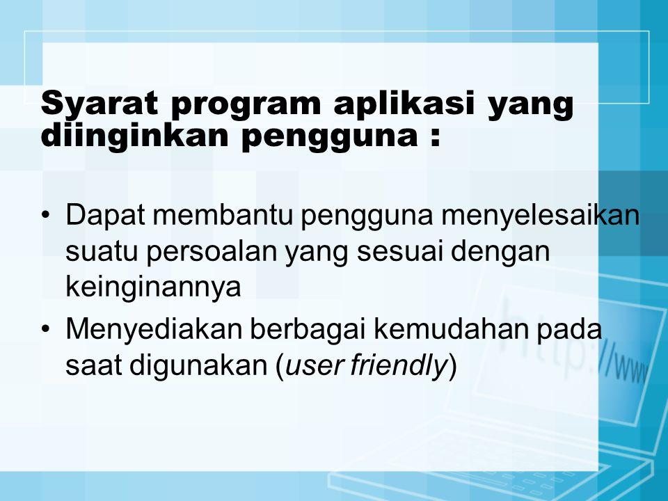 Syarat program aplikasi yang diinginkan pengguna : Dapat membantu pengguna menyelesaikan suatu persoalan yang sesuai dengan keinginannya Menyediakan b