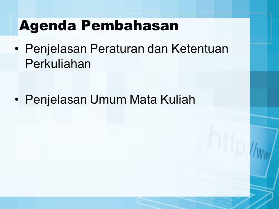 Agenda Pembahasan Penjelasan Peraturan dan Ketentuan Perkuliahan Penjelasan Umum Mata Kuliah
