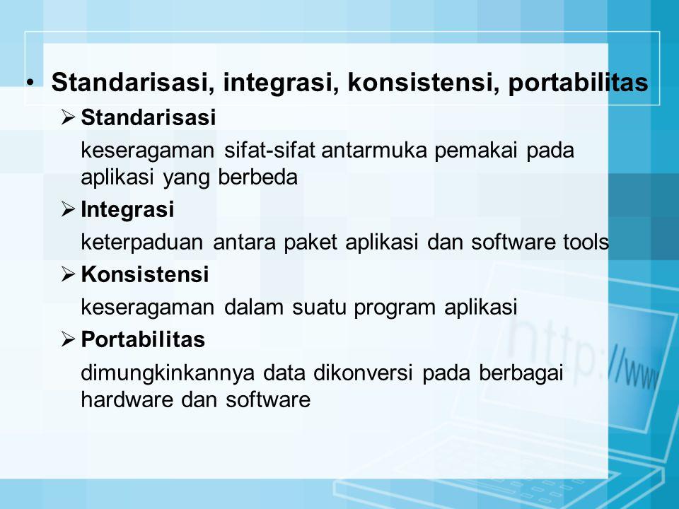 Standarisasi, integrasi, konsistensi, portabilitas  Standarisasi keseragaman sifat-sifat antarmuka pemakai pada aplikasi yang berbeda  Integrasi ket