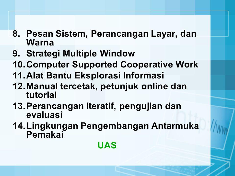 8.Pesan Sistem, Perancangan Layar, dan Warna 9.Strategi Multiple Window 10.Computer Supported Cooperative Work 11.Alat Bantu Eksplorasi Informasi 12.M