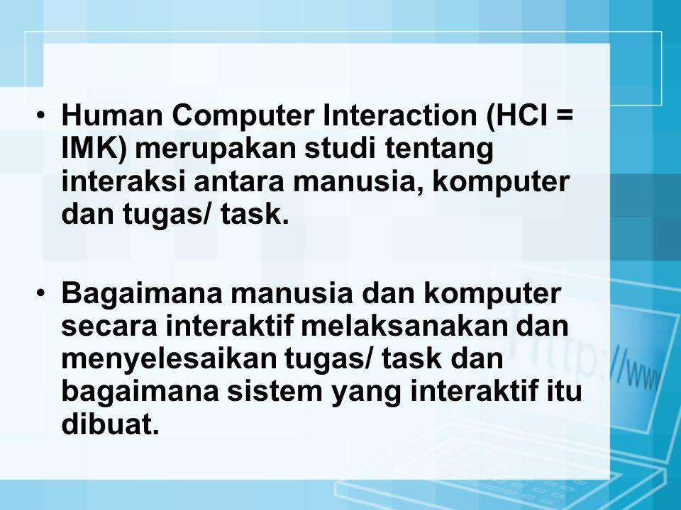 Human Computer Interaction (HCI = IMK) merupakan studi tentang interaksi antara manusia, komputer dan tugas/ task. Bagaimana manusia dan komputer seca