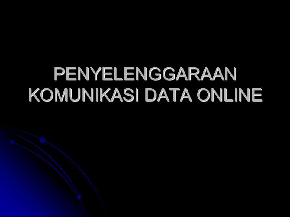 PENYELENGGARAAN KOMUNIKASI DATA ONLINE