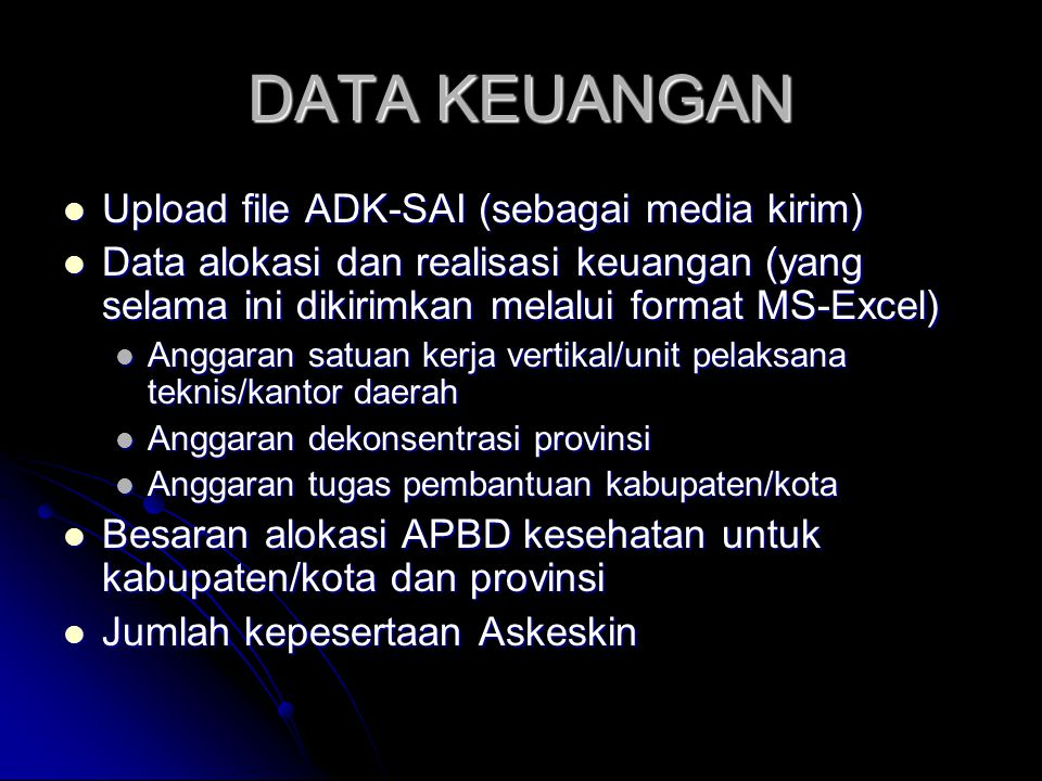 DATA KEUANGAN Upload file ADK-SAI (sebagai media kirim) Upload file ADK-SAI (sebagai media kirim) Data alokasi dan realisasi keuangan (yang selama ini