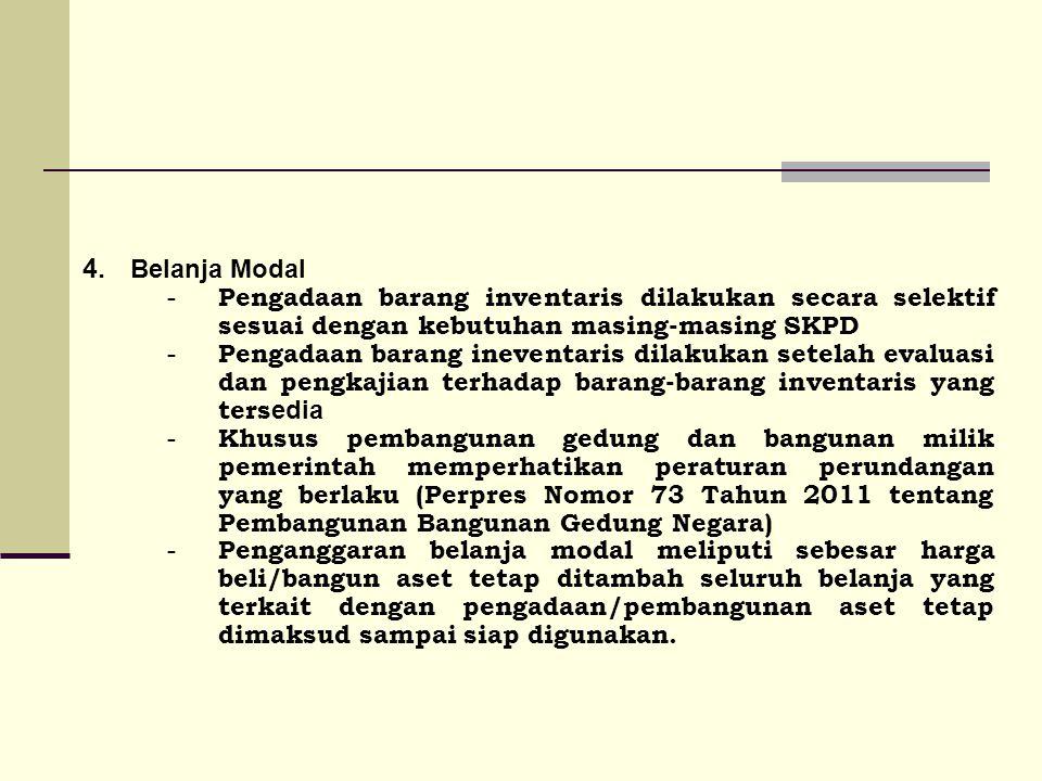 4. Belanja Modal - Pengadaan barang inventaris dilakukan secara selektif sesuai dengan kebutuhan masing-masing SKPD - Pengadaan barang ineventaris dil
