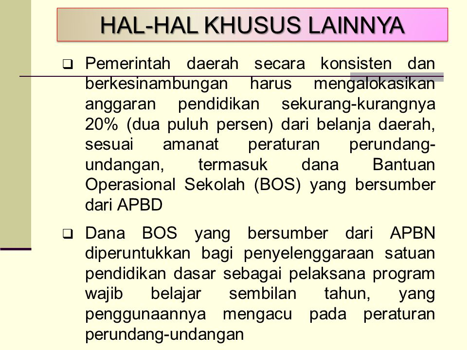 HAL-HAL KHUSUS LAINNYA  Pemerintah daerah secara konsisten dan berkesinambungan harus mengalokasikan anggaran pendidikan sekurang-kurangnya 20% (dua