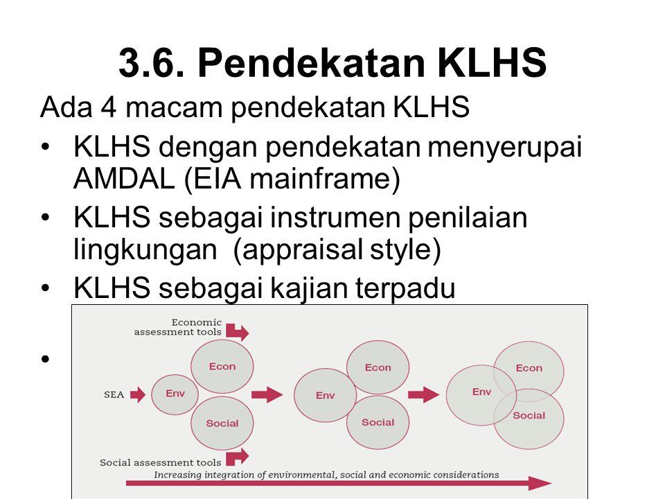 3.6. Pendekatan KLHS Ada 4 macam pendekatan KLHS KLHS dengan pendekatan menyerupai AMDAL (EIA mainframe) KLHS sebagai instrumen penilaian lingkungan (