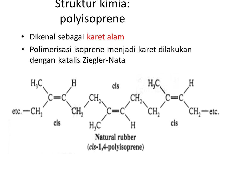 Struktur kimia: polyisoprene Dikenal sebagai karet alam Polimerisasi isoprene menjadi karet dilakukan dengan katalis Ziegler-Nata
