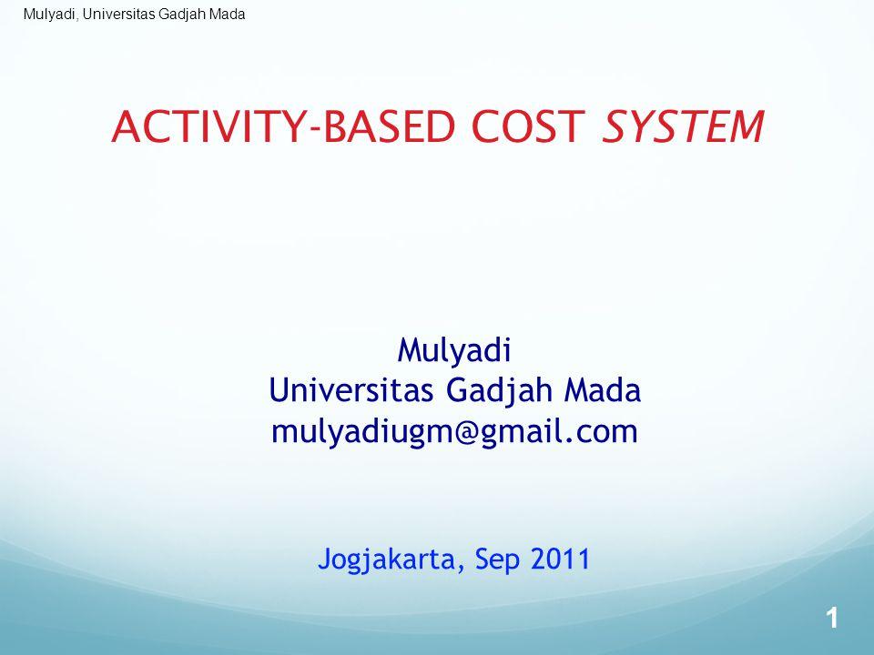 Mulyadi, Universitas Gadjah Mada MITOS DAN REALITAS TENTANG ABC SYSTEM MitosRealitas ABC system berfokus ke perhitungan kos produk dan cost control.
