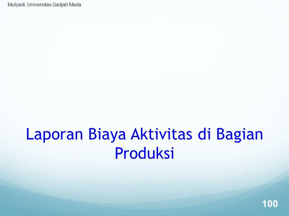 Mulyadi, Universitas Gadjah Mada Laporan Biaya Aktivitas di Bagian Produksi 100