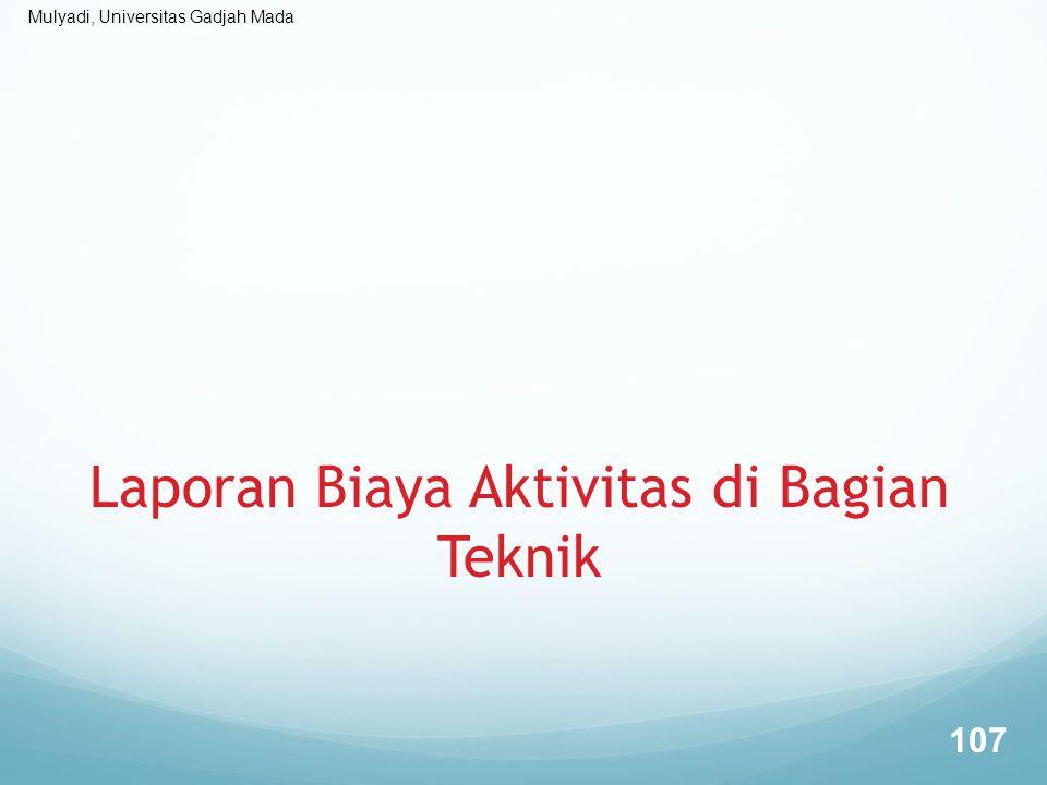 Mulyadi, Universitas Gadjah Mada Laporan Biaya Aktivitas di Bagian Teknik 107