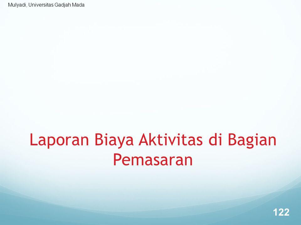 Mulyadi, Universitas Gadjah Mada Laporan Biaya Aktivitas di Bagian Pemasaran 122