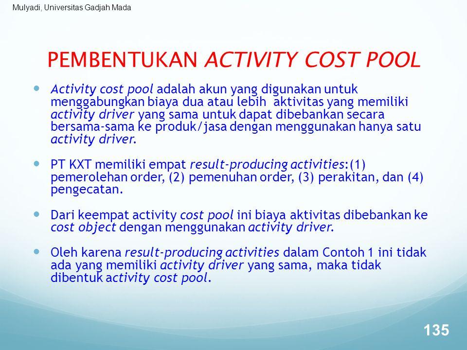 Mulyadi, Universitas Gadjah Mada PEMBENTUKAN ACTIVITY COST POOL Activity cost pool adalah akun yang digunakan untuk menggabungkan biaya dua atau lebih
