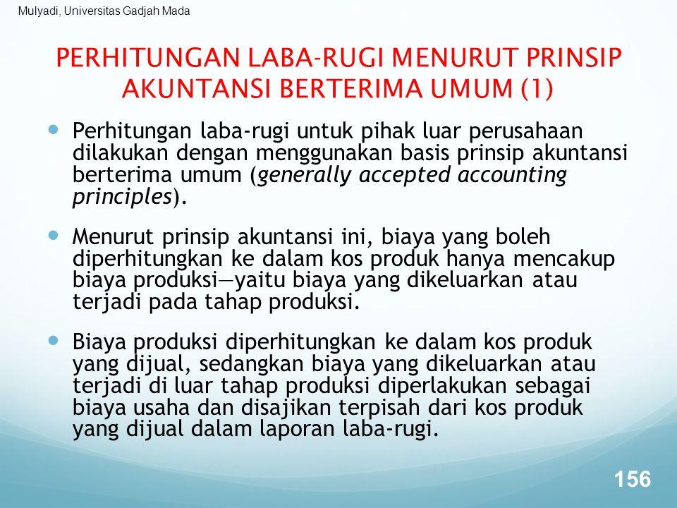 Mulyadi, Universitas Gadjah Mada PERHITUNGAN LABA-RUGI MENURUT PRINSIP AKUNTANSI BERTERIMA UMUM (1) Perhitungan laba-rugi untuk pihak luar perusahaan