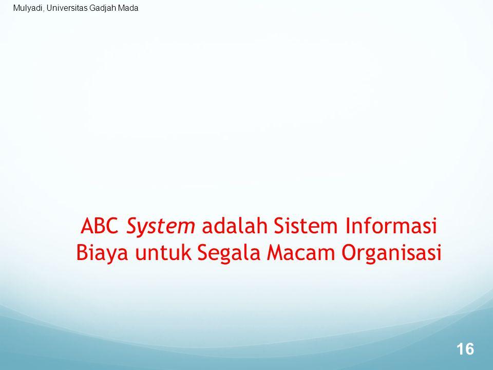 Mulyadi, Universitas Gadjah Mada ABC System adalah Sistem Informasi Biaya untuk Segala Macam Organisasi 16