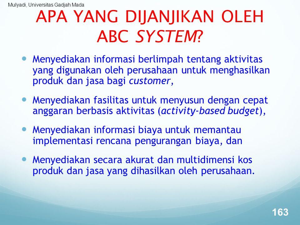Mulyadi, Universitas Gadjah Mada APA YANG DIJANJIKAN OLEH ABC SYSTEM? Menyediakan informasi berlimpah tentang aktivitas yang digunakan oleh perusahaan