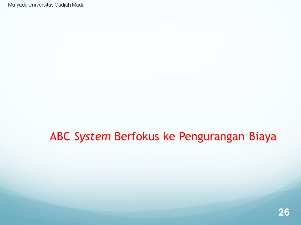 Mulyadi, Universitas Gadjah Mada ABC System Berfokus ke Pengurangan Biaya 26