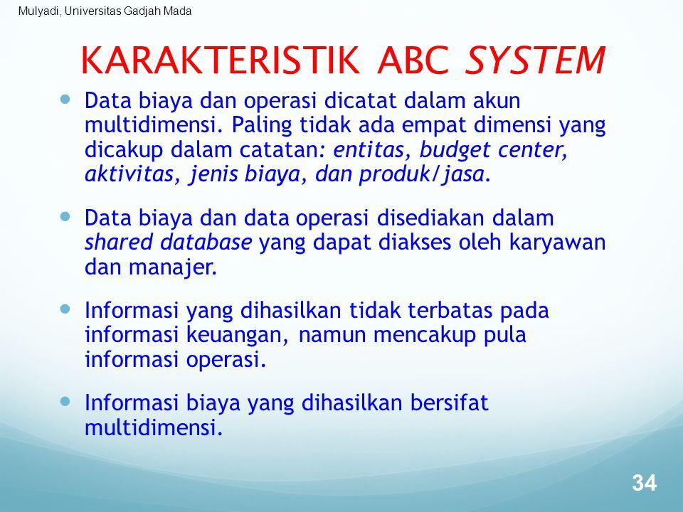 Mulyadi, Universitas Gadjah Mada KARAKTERISTIK ABC SYSTEM Data biaya dan operasi dicatat dalam akun multidimensi. Paling tidak ada empat dimensi yang