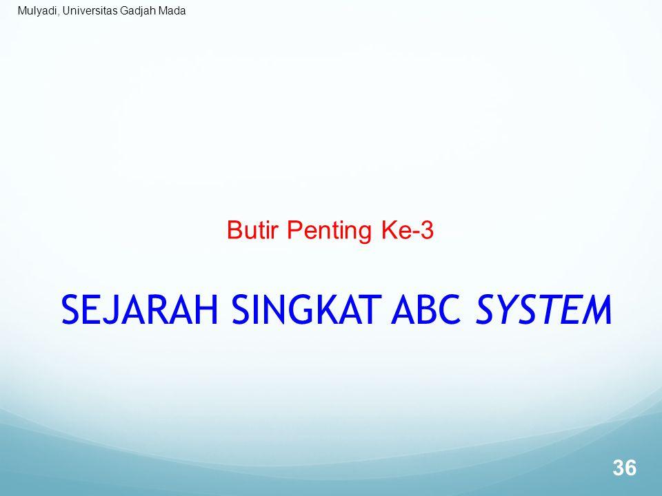 Mulyadi, Universitas Gadjah Mada Butir Penting Ke-3 SEJARAH SINGKAT ABC SYSTEM 36
