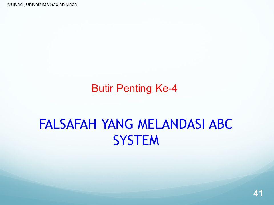 Mulyadi, Universitas Gadjah Mada Butir Penting Ke-4 FALSAFAH YANG MELANDASI ABC SYSTEM 41