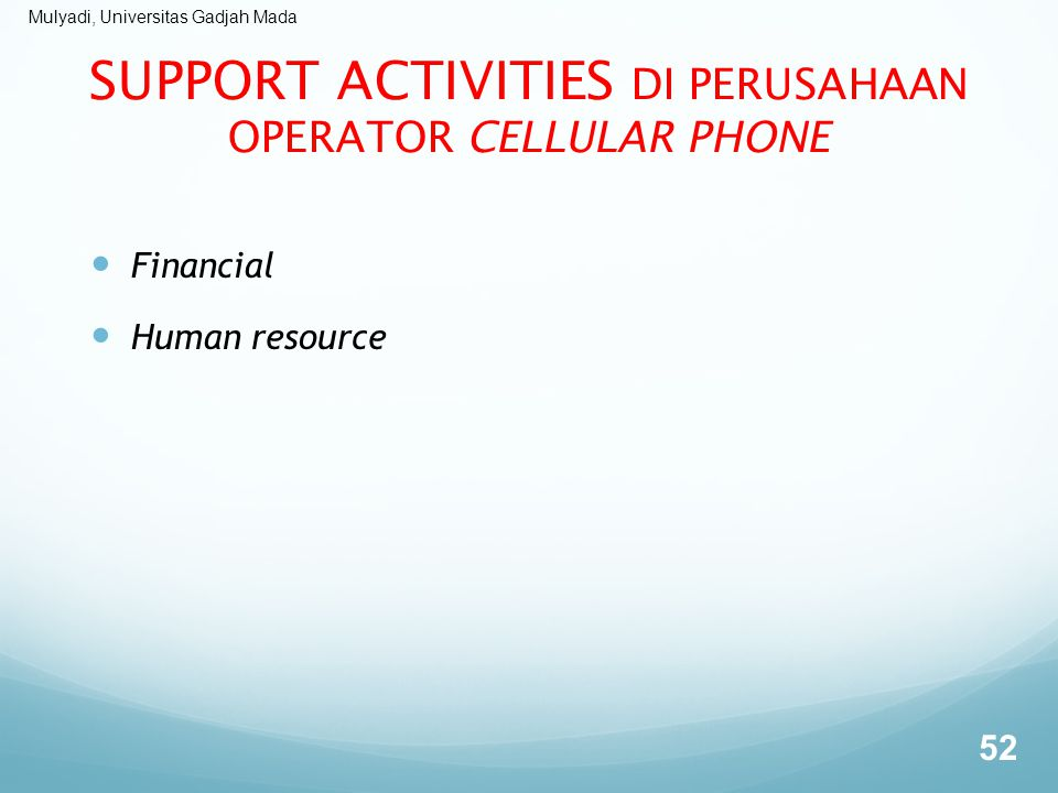 Mulyadi, Universitas Gadjah Mada SUPPORT ACTIVITIES DI PERUSAHAAN OPERATOR CELLULAR PHONE Financial Human resource 52