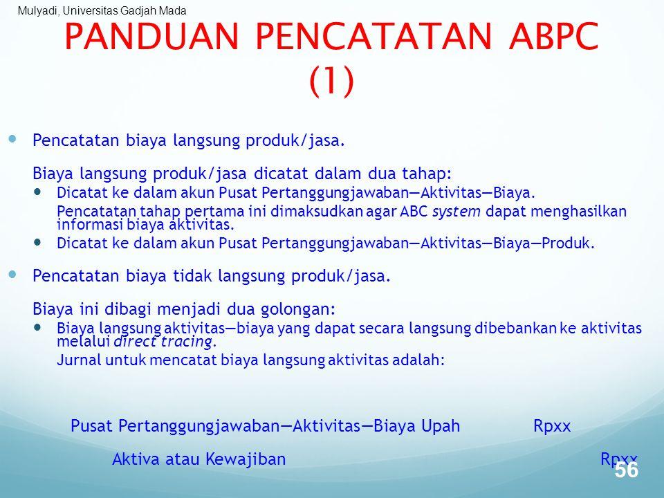Mulyadi, Universitas Gadjah Mada PANDUAN PENCATATAN ABPC (1) Pencatatan biaya langsung produk/jasa. Biaya langsung produk/jasa dicatat dalam dua tahap