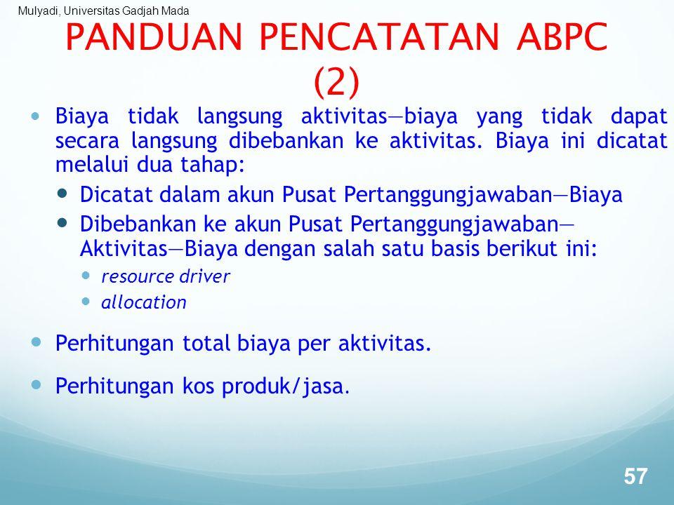 Mulyadi, Universitas Gadjah Mada PANDUAN PENCATATAN ABPC (2) Biaya tidak langsung aktivitas—biaya yang tidak dapat secara langsung dibebankan ke aktiv