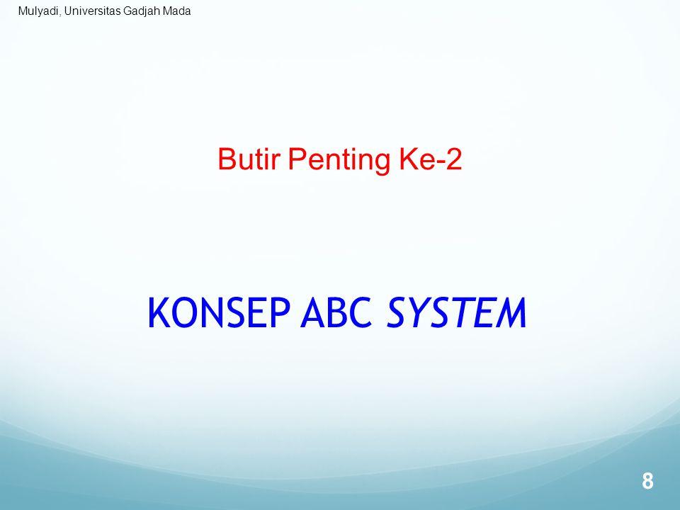 Mulyadi, Universitas Gadjah Mada KONSEP ABC SYSTEM  ABC system merupakan sistem informasi biaya yang didesain sebagai penyedia informasi lengkap tentang aktivitas untuk memberdayakan personel organisasi dalam pengelolaan aktivitas.