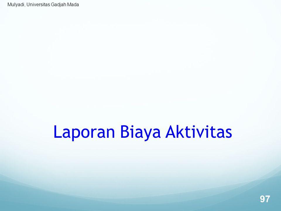 Mulyadi, Universitas Gadjah Mada Laporan Biaya Aktivitas 97
