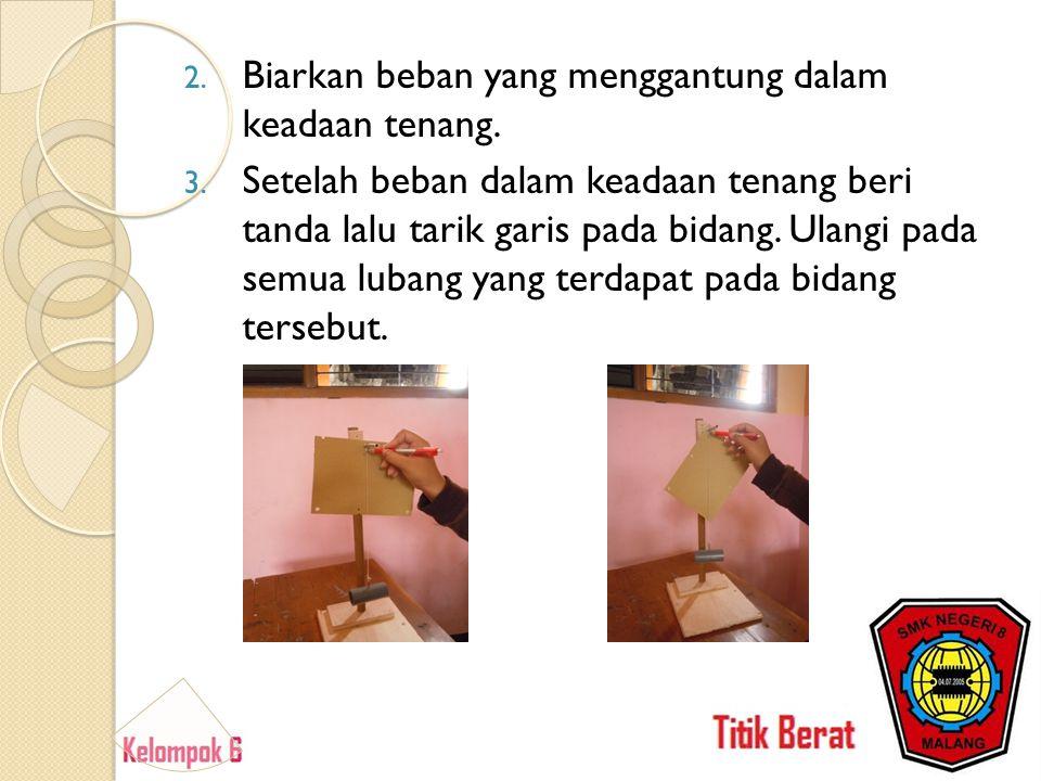 2.Biarkan beban yang menggantung dalam keadaan tenang.